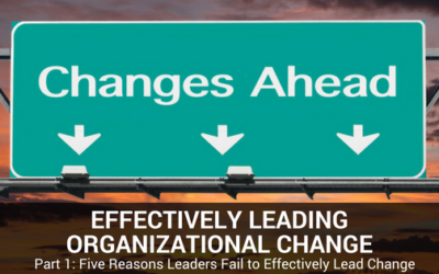 Effectively Leading Organizational Change, Part 1